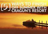 Five Ways to Finish Off Summer with Cragun's Resort